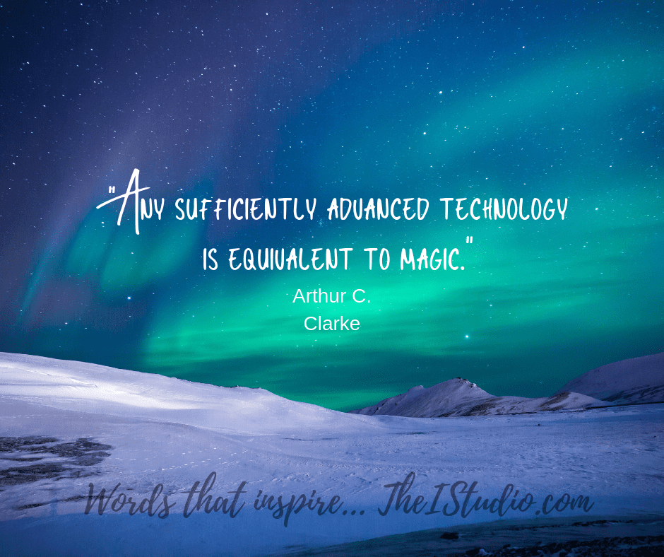 Any sufficiently advanced technology is equivalent to magic.